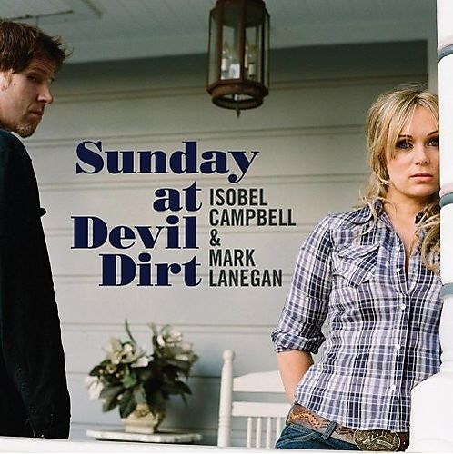 Isobel Campbell and Mark Lanegan - Sunday At Devil Dirt